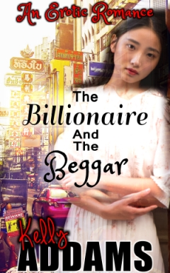 The Billionaire and the Beggar by Kelly Addams